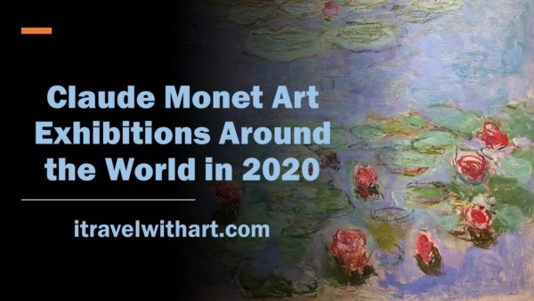 Claude Monet art exhibitions around the world in 2020