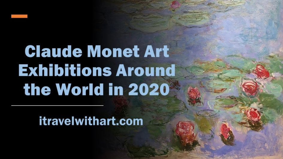 Claude Monet art exhibitions around the world in 2020