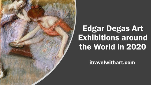 Edgar Degas Art Exhibitions around the world